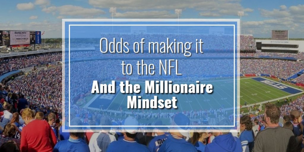Millionaire Mindset - Odds of making it to the NFL