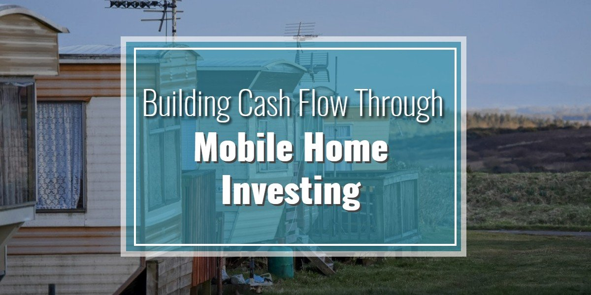 Building Cash Flow Through Mobile Home Investing