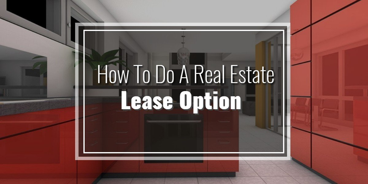 How To Do A Real Estate Lease Option Biggerinvesting