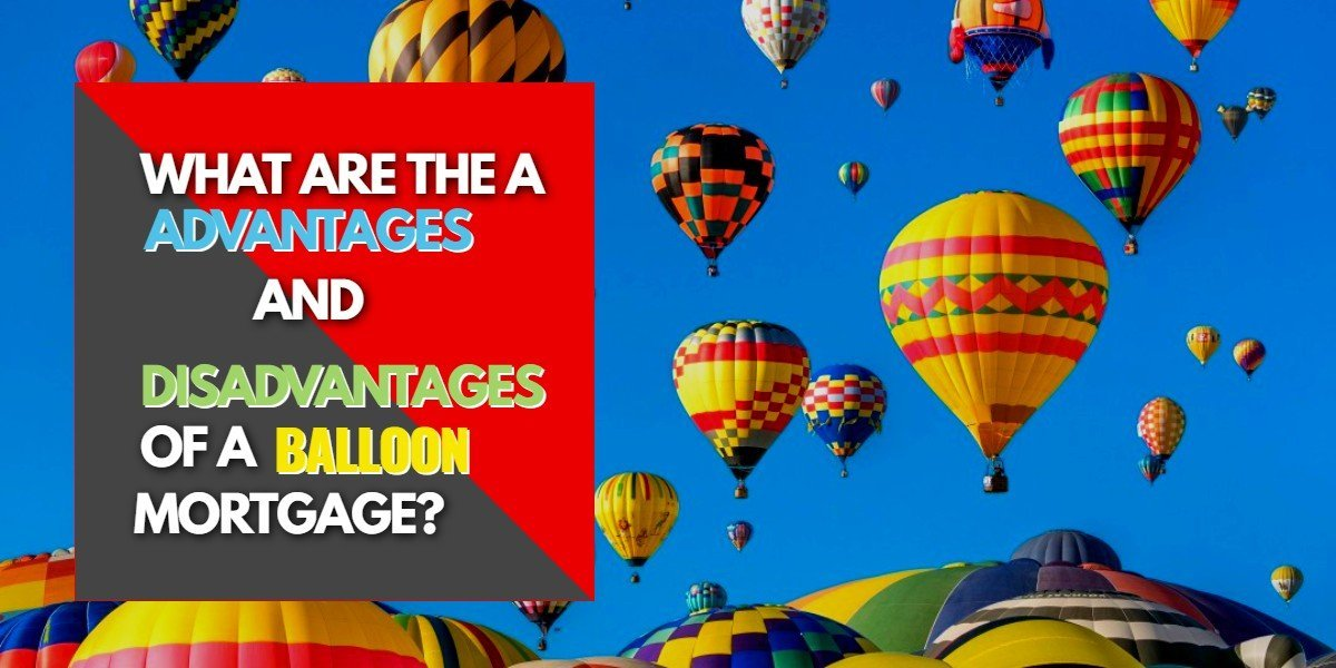 What are the Advantages and Disadvantages of a Balloon Mortgage?